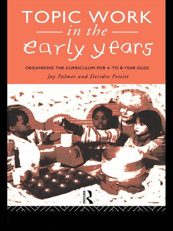 Topic Work in the Early Years Organising the Curriculum for Four to Eight Year Olds book cover