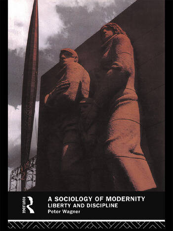 A Sociology of Modernity Liberty and Discipline book cover