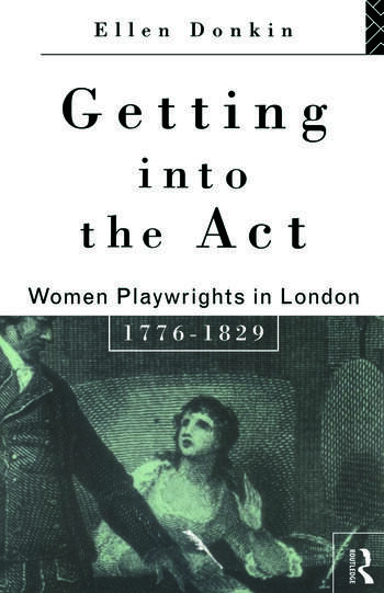 Getting Into the Act Women Playwrights in London 1776-1829 book cover