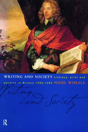 Writing and Society Literacy, Print and Politics in Britain 1590-1660 book cover