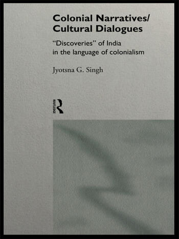 Colonial Narratives/Cultural Dialogues 'Discoveries' of India in the Language of Colonialism book cover
