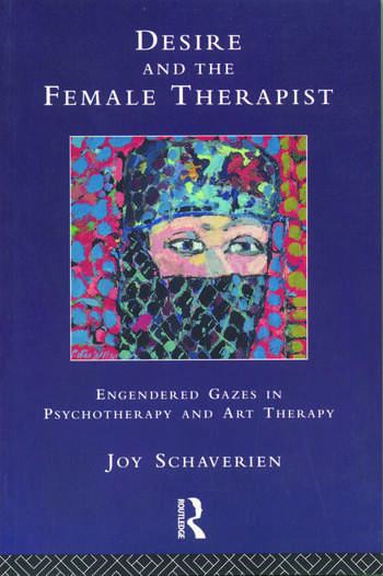 Desire and the Female Therapist Engendered Gazes in Psychotherapy and Art Therapy book cover