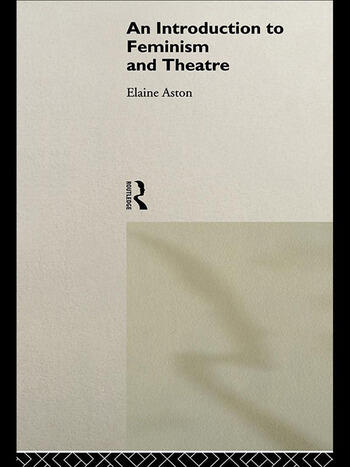 An Introduction to Feminism and Theatre book cover