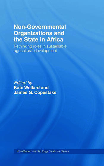Non-Governmental Organizations and the State in Africa Rethinking Roles in Sustainable Agricultural Development book cover