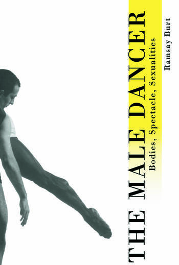 The Male Dancer Bodies, Spectacle and Sexuality book cover