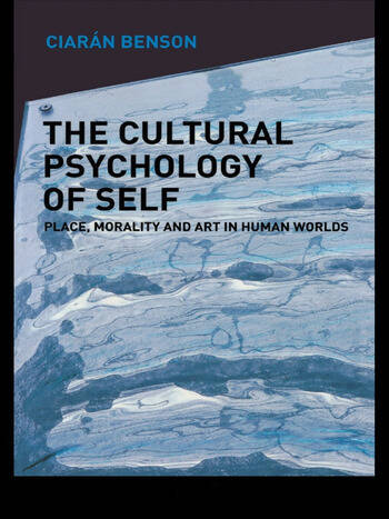 The Cultural Psychology of Self Place, Morality and Art in Human Worlds book cover
