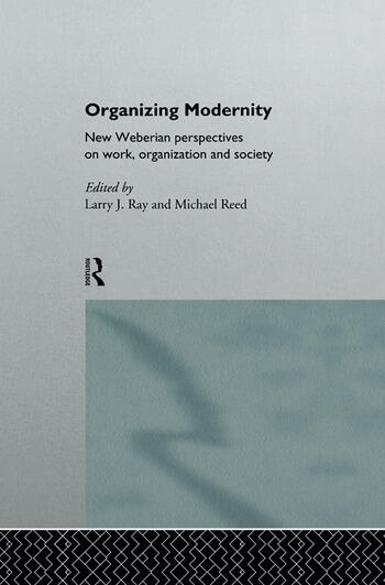 Organizing Modernity New Weberian Perspectives on Work, Organization and Society book cover