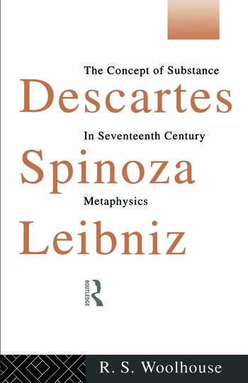 Descartes, Spinoza, Leibniz The Concept of Substance in Seventeenth Century Metaphysics book cover