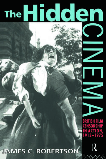 The Hidden Cinema British Film Censorship in Action 1913-1972 book cover