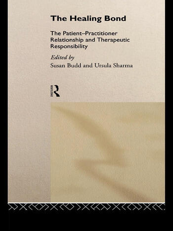 The Healing Bond The Patient-Practitioner Relationship and Therapeutic Responsibility book cover