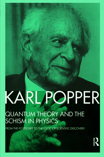 Quantum Theory and the Schism in Physics From the Postscript to The Logic of Scientific Discovery book cover