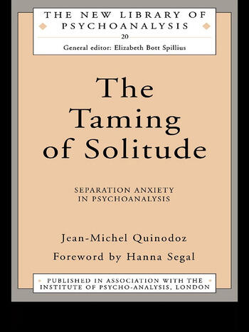The Taming of Solitude Separation Anxiety in Psychoanalysis book cover