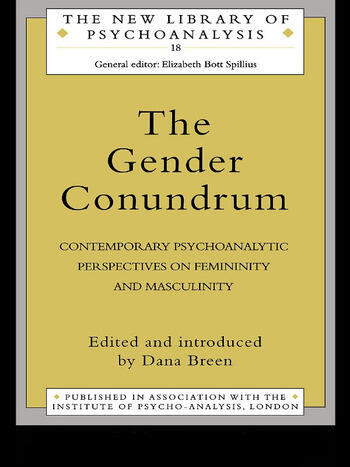 The Gender Conundrum Contemporary Psychoanalytic Perspectives on Femininity and Masculinity book cover