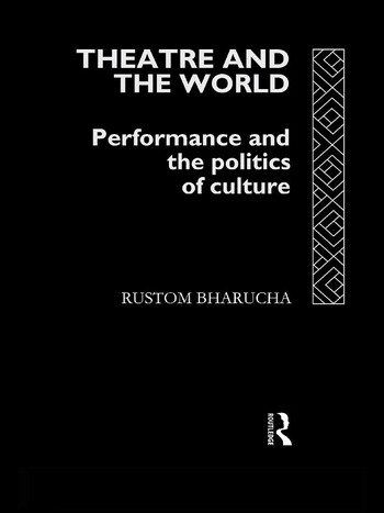 Theatre and the World Performance and the Politics of Culture book cover