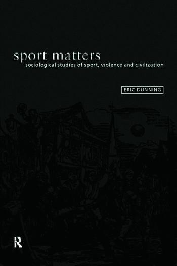 Sport Matters Sociological Studies of Sport, Violence and Civilisation book cover