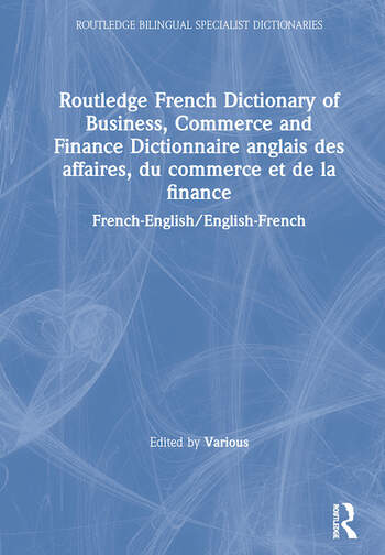 Routledge French Dictionary of Business, Commerce and Finance Dictionnaire anglais des affaires, du commerce et de la finance French-English/English-French book cover