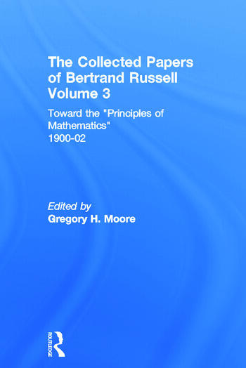The Collected Papers of Bertrand Russell, Volume 3 Toward the 'Principles of Mathematics' 1900-02 book cover