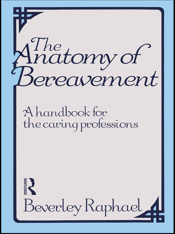 The Anatomy of Bereavement A Handbook for the Caring Professions book cover