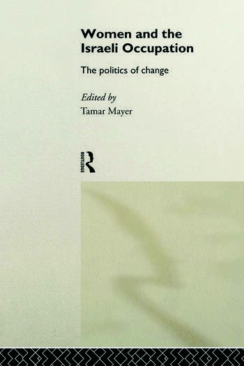 Women and the Israeli Occupation The Politics of Change book cover