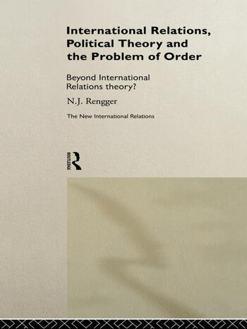 International relations political theory and the problem of order international relations political theory and the problem of order beyond international relations theory fandeluxe Images