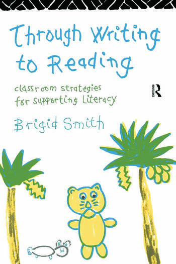 Through Writing to Reading Classroom Strategies for Supporting Literacy book cover