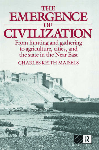 The Emergence of Civilization From Hunting and Gathering to Agriculture, Cities, and the State of the Near East book cover