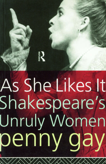 As She Likes It Shakespeare's Unruly Women book cover