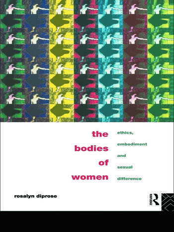 The Bodies of Women Ethics, Embodiment and Sexual Differences book cover