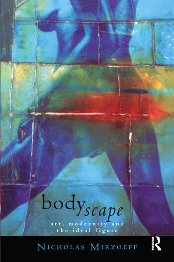 Bodyscape Art, modernity and the ideal figure book cover