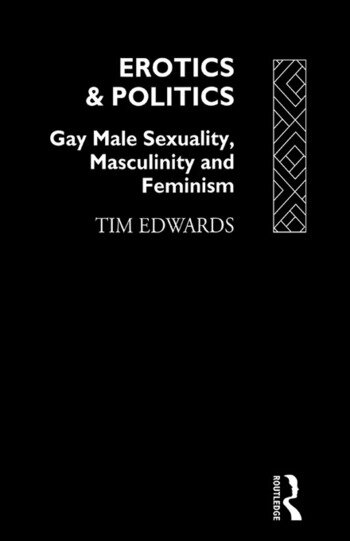 Erotics and Politics Gay Male Sexuality, Masculinity and Feminism book cover