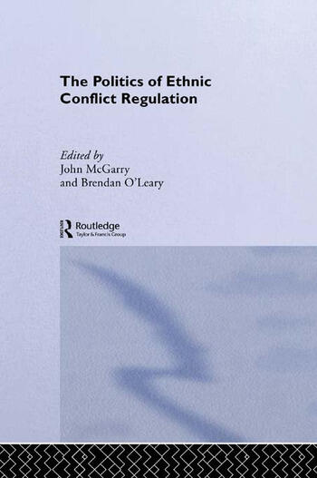 The Politics of Ethnic Conflict Regulation Case Studies of Protracted Ethnic Conflicts book cover