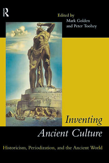 Inventing Ancient Culture Historicism, periodization and the ancient world book cover