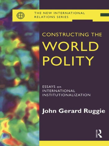 Constructing the World Polity Essays on International Institutionalisation book cover
