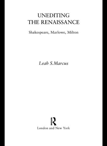 Unediting the Renaissance Shakespeare, Marlowe and Milton book cover