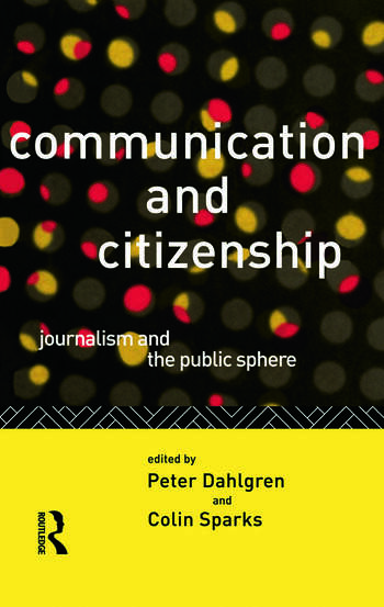 Communication and Citizenship Journalism and the Public Sphere book cover