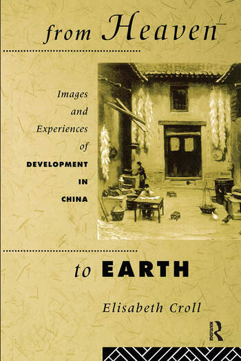 From Heaven to Earth Images and Experiences of Development in China book cover