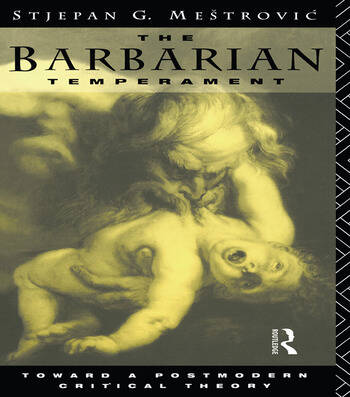 The Barbarian Temperament Towards a Postmodern Critical Theory book cover