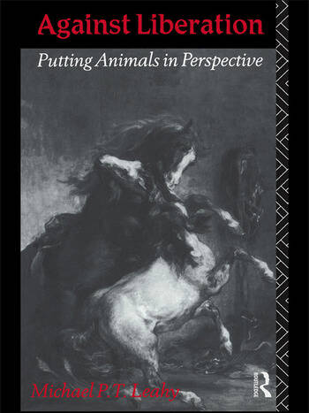 Against Liberation Putting Animals in Perspective book cover