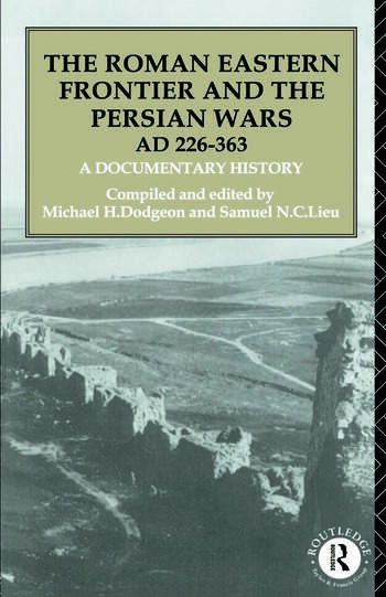 The Roman Eastern Frontier and the Persian Wars AD 226-363 A Documentary History book cover
