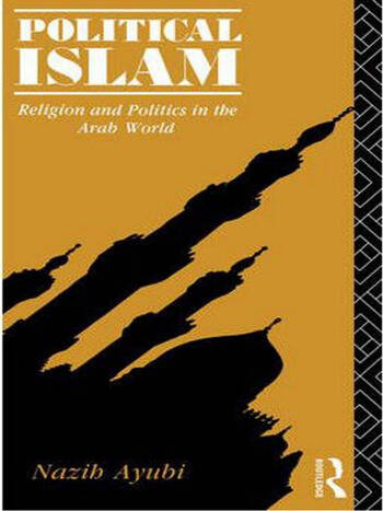 Political Islam Religion and Politics in the Arab World book cover