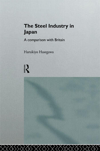 The Steel Industry in Japan A Comparison with Britain book cover