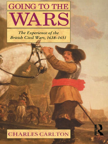 Going to the Wars The Experience of the British Civil Wars 1638-1651 book cover