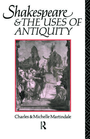 Shakespeare and the Uses of Antiquity An Introductory Essay book cover
