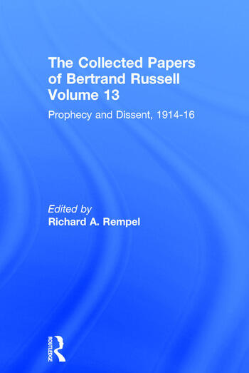 The Collected Papers of Bertrand Russell, Volume 13 Prophecy and Dissent, 1914-16 book cover