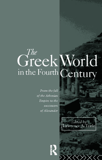 The Greek World in the Fourth Century From the Fall of the Athenian Empire to the Successors of Alexander book cover