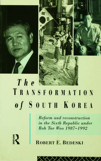 The Transformation of South Korea Reform and Reconstitution in the Sixth Republic Under Roh Tae Woo, 1987-1992 book cover