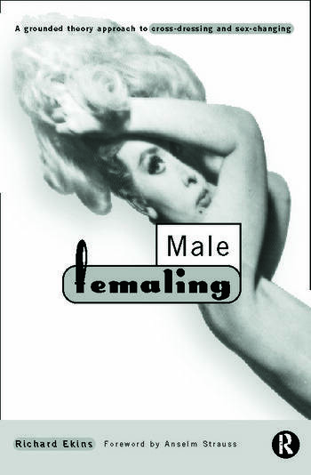 Male Femaling A grounded theory approach to cross-dressing and sex-changing book cover