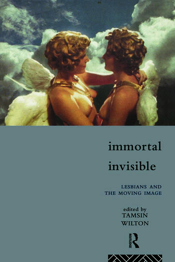 Immortal, Invisible Lesbians and the Moving Image book cover