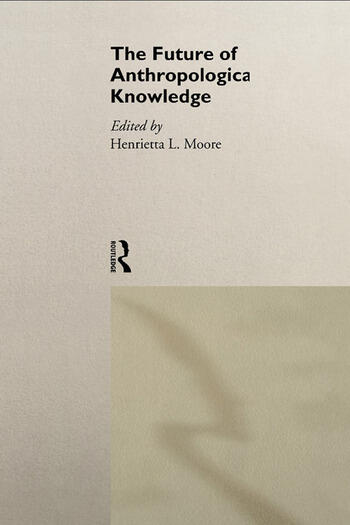 The Future of Anthropological Knowledge (ASA Decennial Conference Series: The Uses of Knowledge)