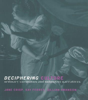 Deciphering Culture Ordinary Curiosities and Subjective Narratives book cover